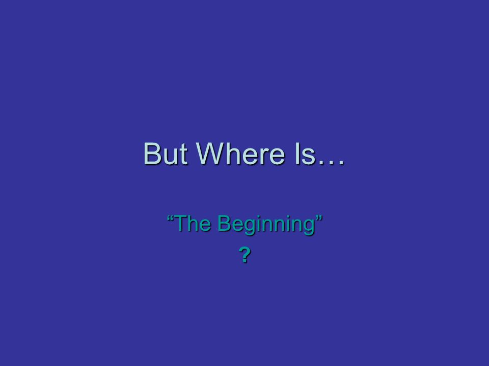 But Where Is… The Beginning