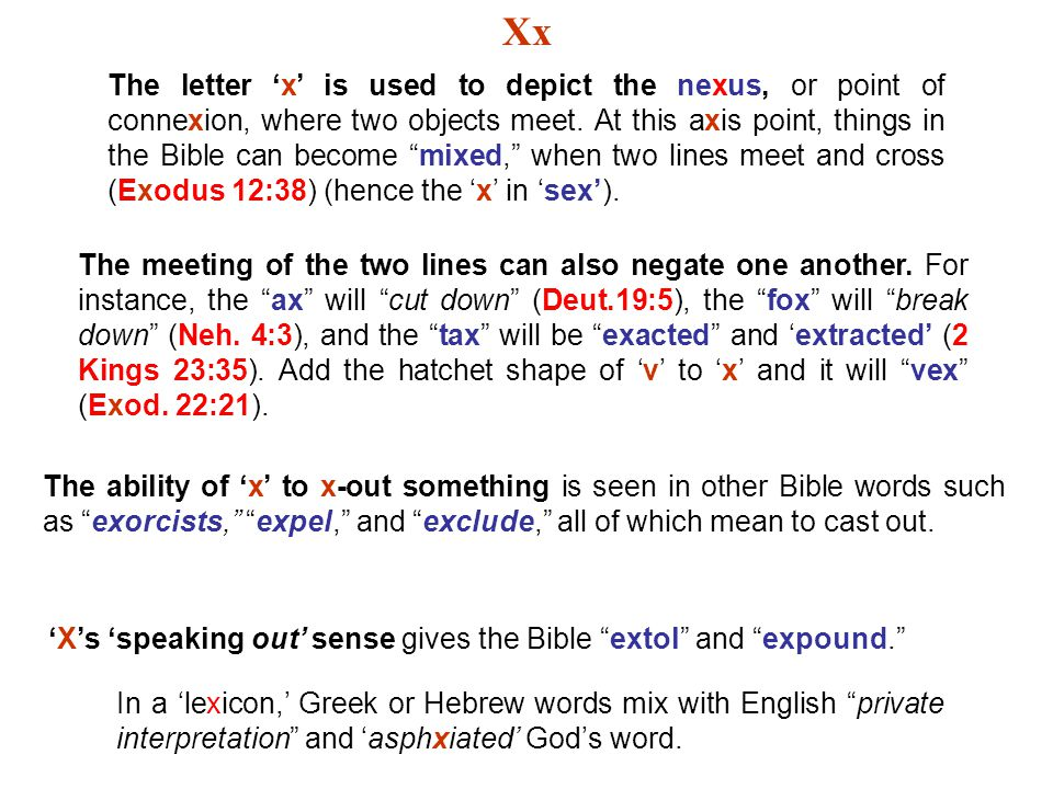 "Xx The letter 'x' is used to depict the nexus, or point of connexion, where two objects meet. At this axis point, things in the Bible can become ""mixe"