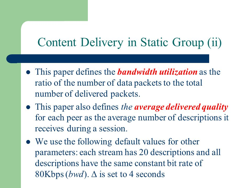 Content Delivery in Static Group (ii) This paper defines the bandwidth utilization as the ratio of the number of data packets to the total number of delivered packets.