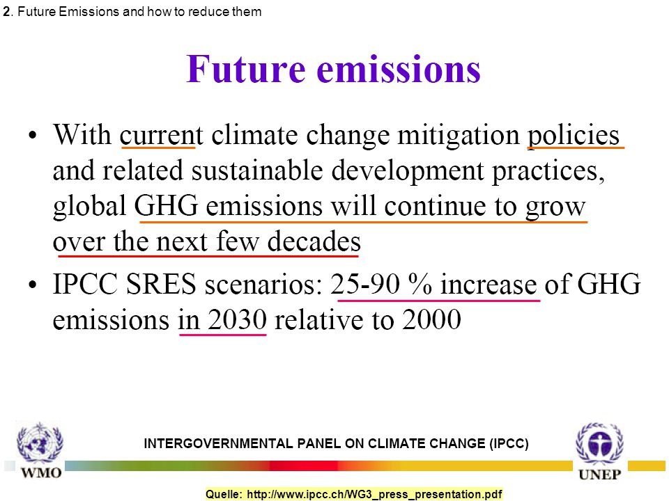 Quelle: http://www.ipcc.ch/WG3_press_presentation.pdf 2. Future Emissions and how to reduce them