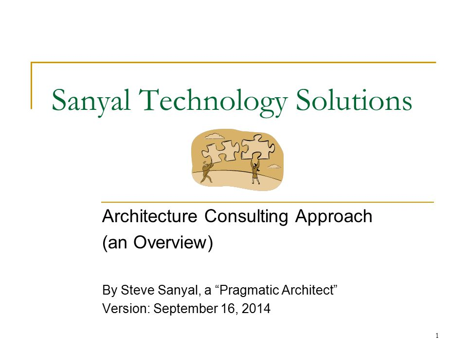 "Sanyal Technology Solutions Architecture Consulting Approach (an Overview) By Steve Sanyal, a ""Pragmatic Architect"" Version: September 16, 2014 1"