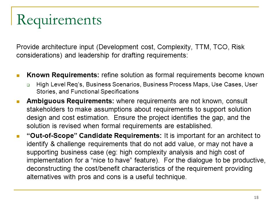 Requirements Provide architecture input (Development cost, Complexity, TTM, TCO, Risk considerations) and leadership for drafting requirements: Known