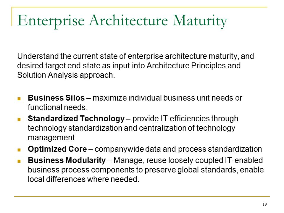 Enterprise Architecture Maturity Understand the current state of enterprise architecture maturity, and desired target end state as input into Architec