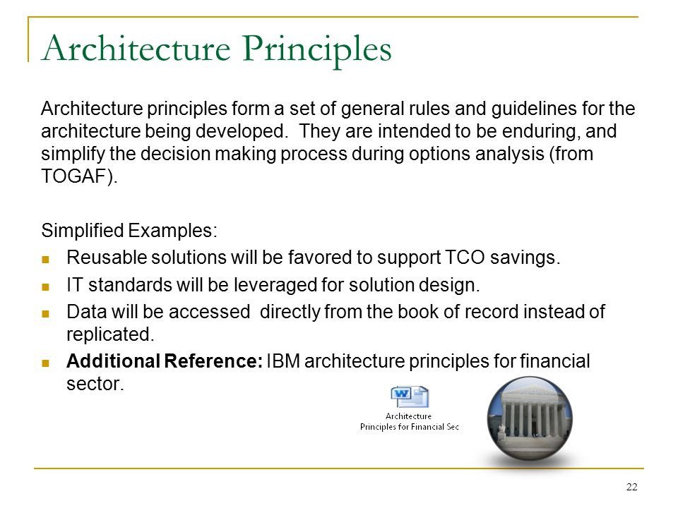 Architecture Principles Architecture principles form a set of general rules and guidelines for the architecture being developed. They are intended to