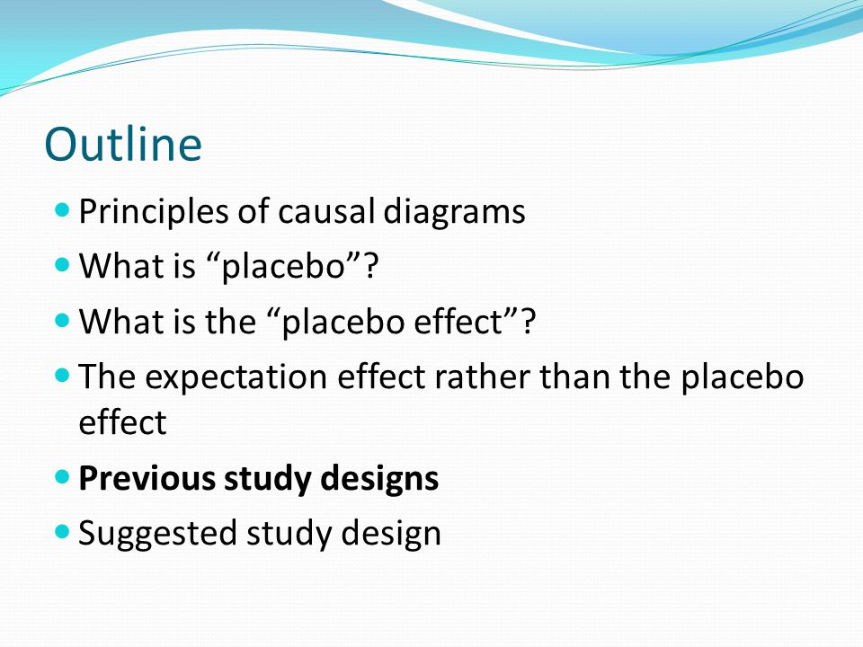 Outline Principles of causal diagrams What is placebo .