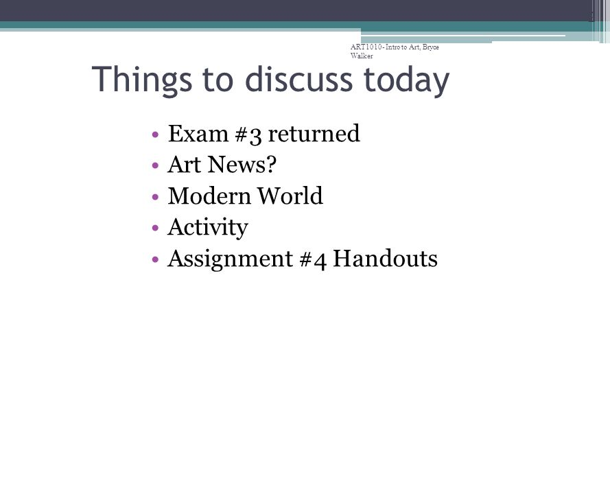 ART1010- Intro to Art, Bryce Walker 2 Things to discuss today Exam #3 returned Art News.