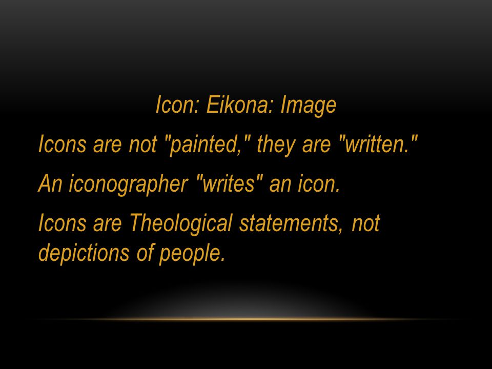 Icon: Eikona: Image Icons are not painted, they are written. An iconographer writes an icon.