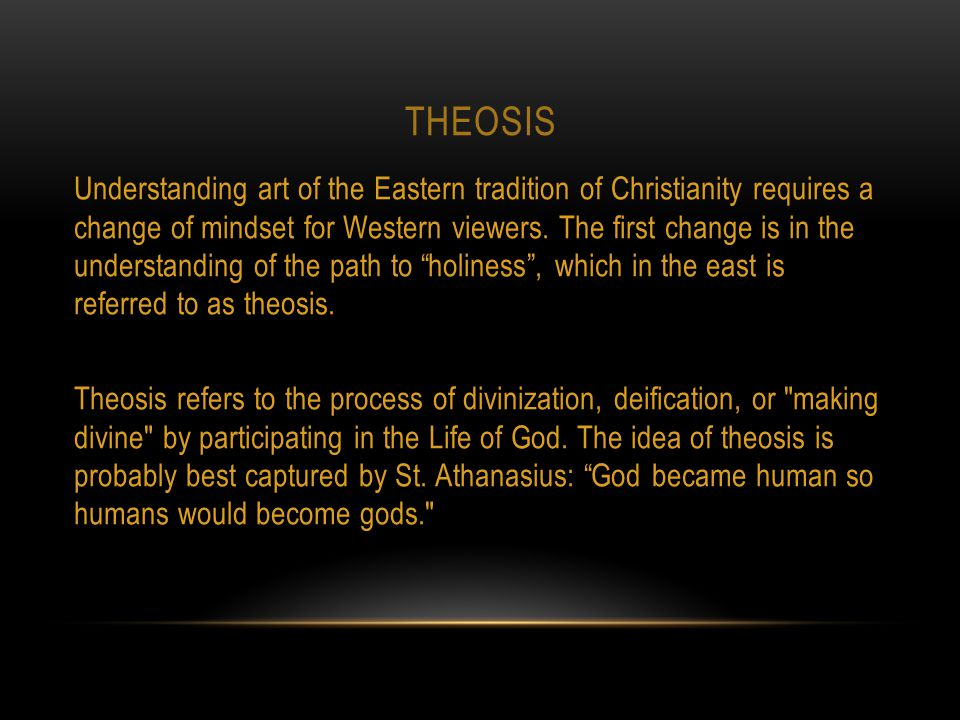 THEOSIS Understanding art of the Eastern tradition of Christianity requires a change of mindset for Western viewers.