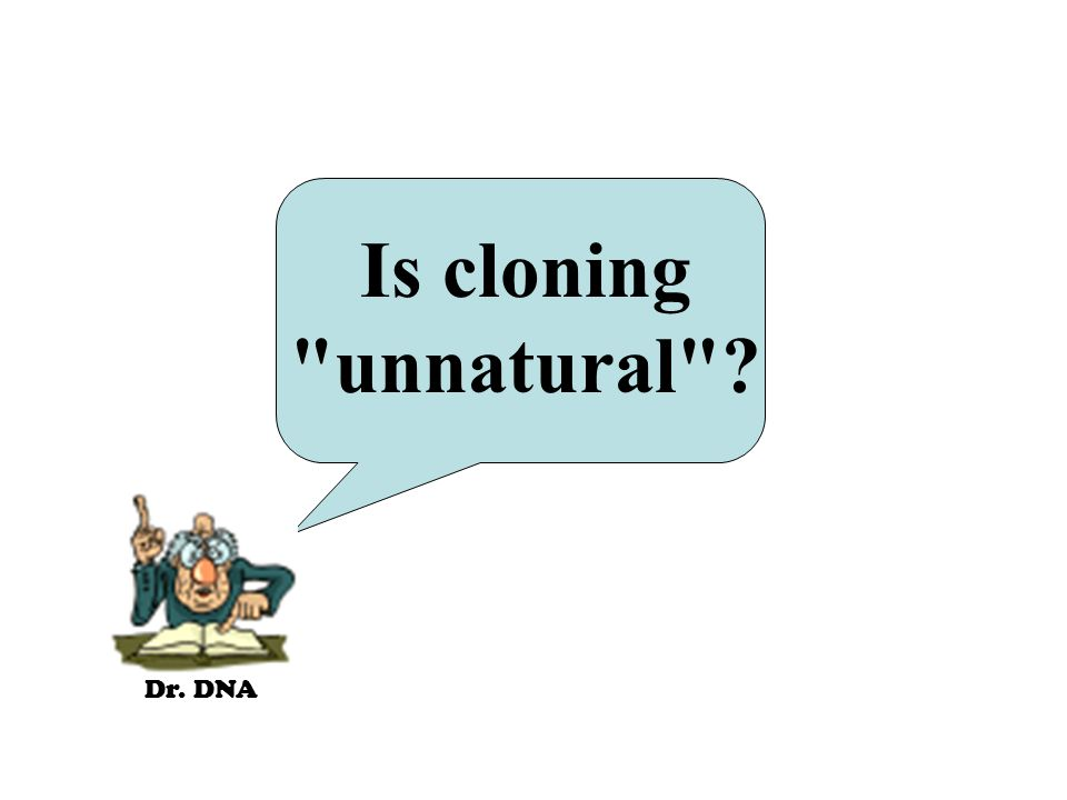 Dr. DNA Is cloning unnatural