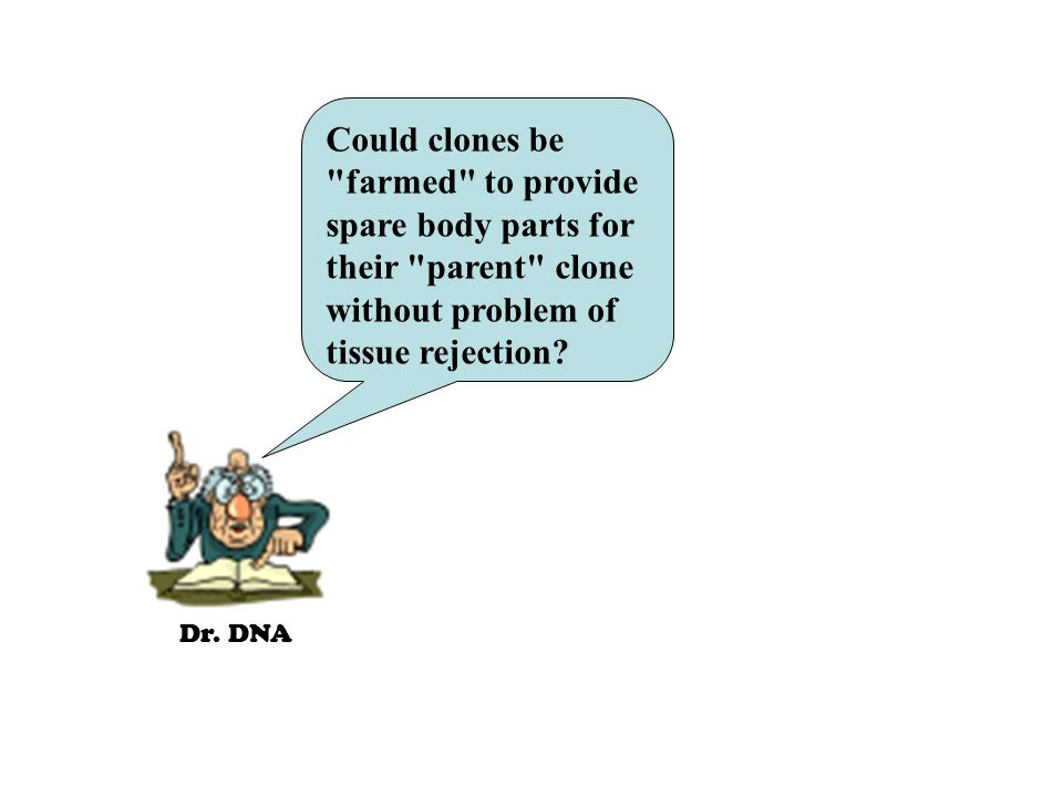 Dr. DNA Could clones be