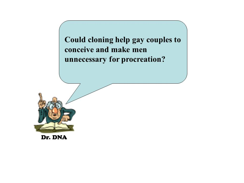 Dr. DNA Could cloning help gay couples to conceive and make men unnecessary for procreation