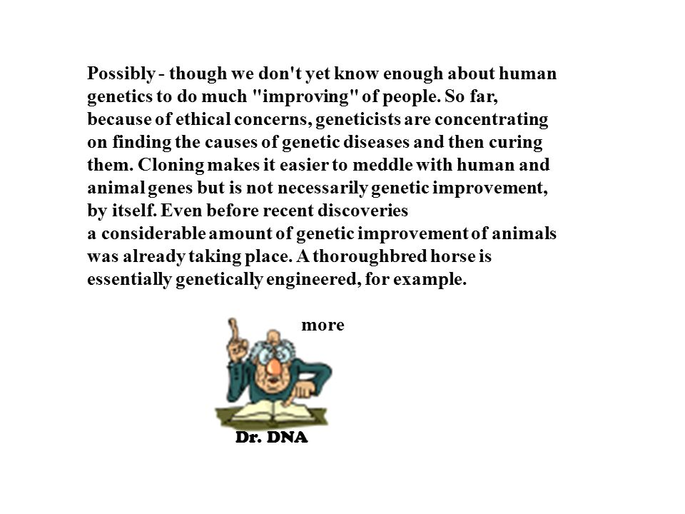 Dr. DNA Possibly - though we don't yet know enough about human genetics to do much