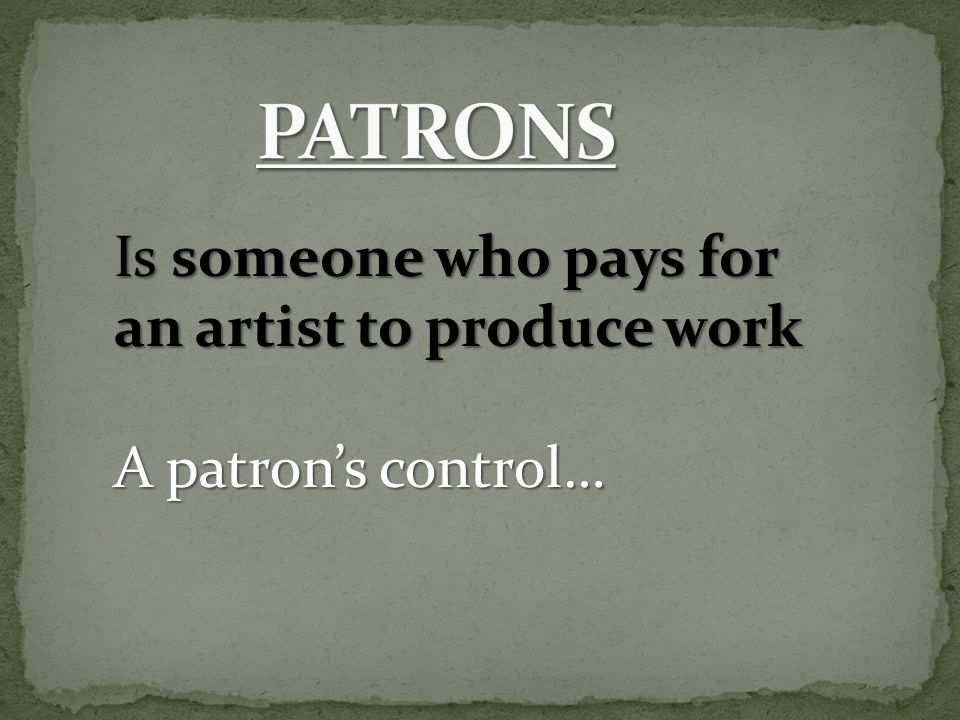 Is someone who pays for an artist to produce work A patron's control…
