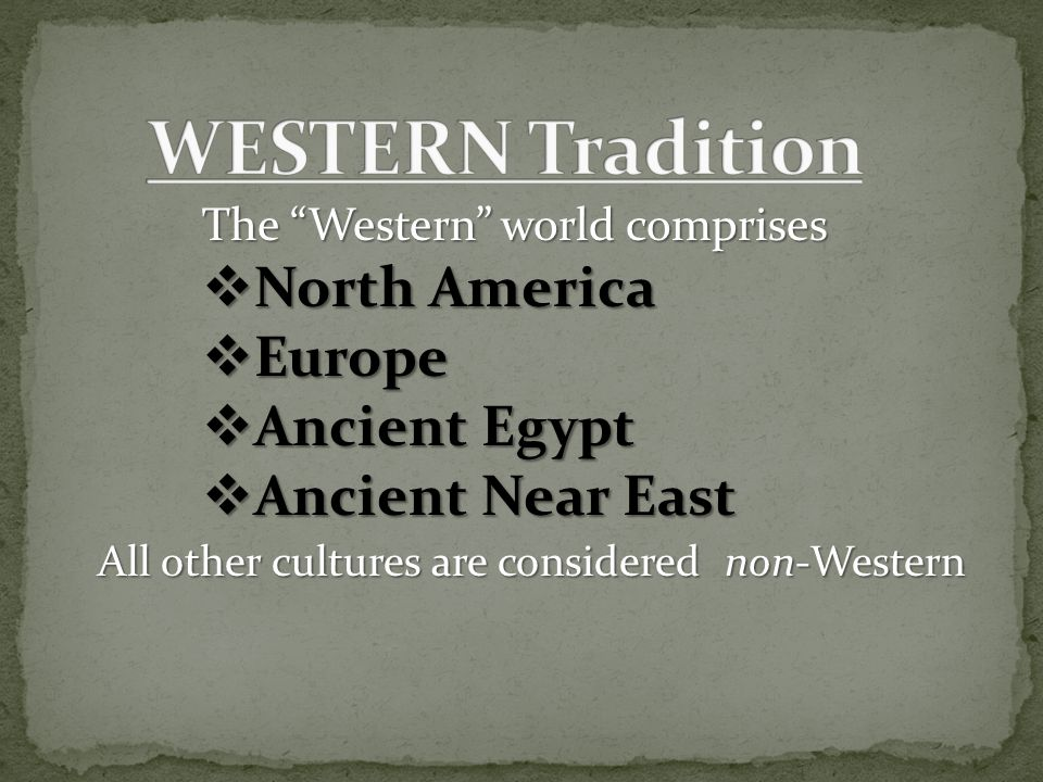 "The ""Western"" world comprises  North America  Europe  Ancient Egypt  Ancient Near East All other cultures are considered non-Western"
