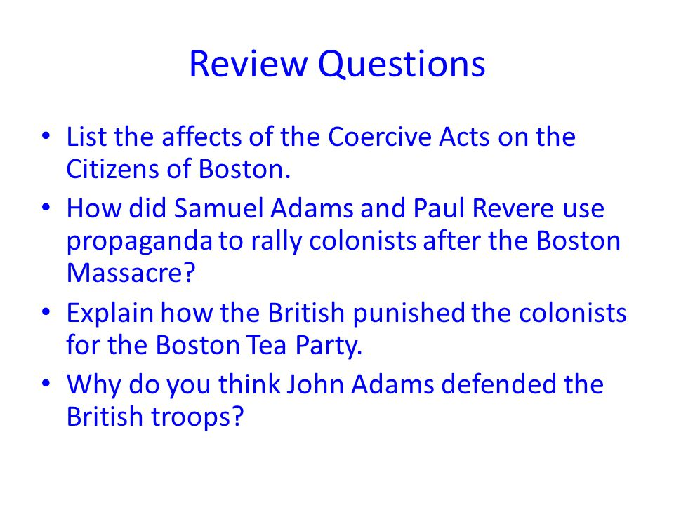 Review Questions List the affects of the Coercive Acts on the Citizens of Boston.