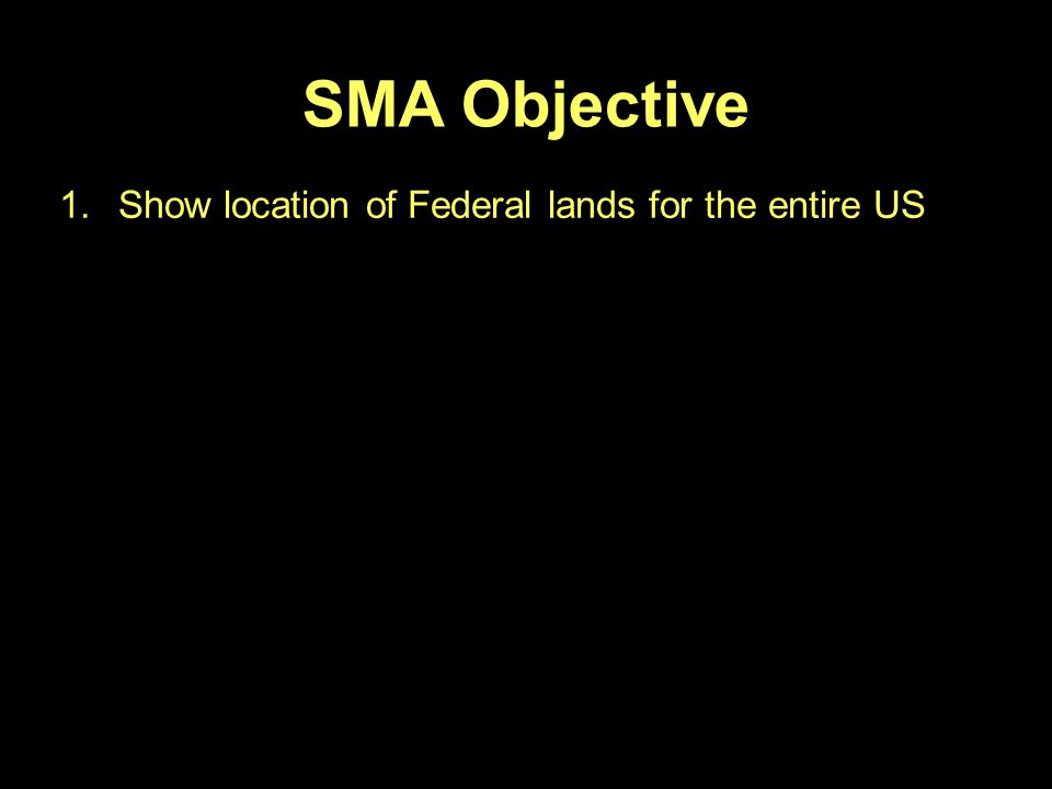 SMA Objective 1.Show location of Federal lands for the entire US