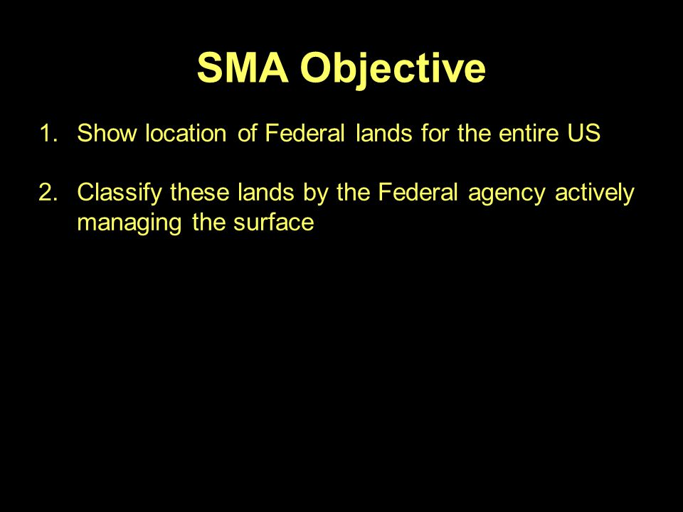 SMA Objective 1.Show location of Federal lands for the entire US 2.Classify these lands by the Federal agency actively managing the surface