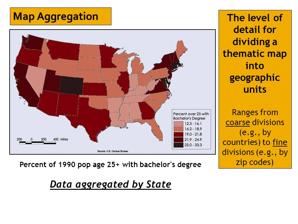 Percent of 1990 pop age 25+ with bachelor's degree Data aggregated by State Map Aggregation The level of detail for dividing a thematic map into geogr