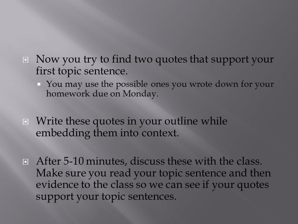  Now you try to find two quotes that support your first topic sentence.