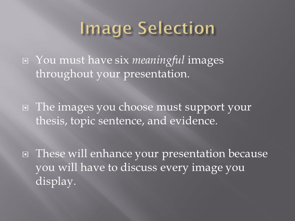  You must have six meaningful images throughout your presentation.