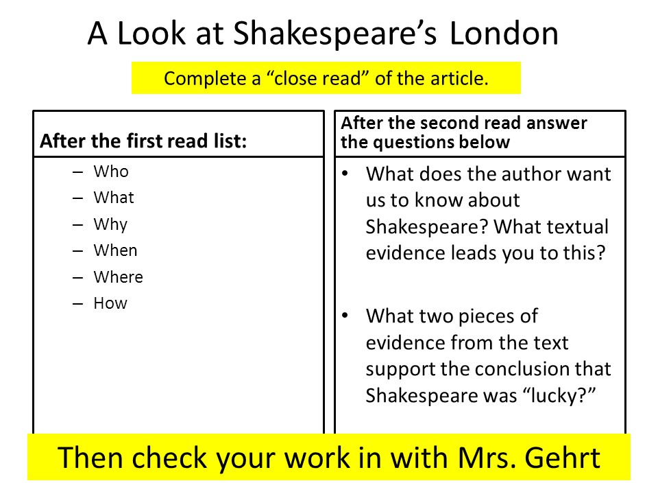 A Look at Shakespeare's London After the first read list: – Who – What – Why – When – Where – How After the second read answer the questions below Wha