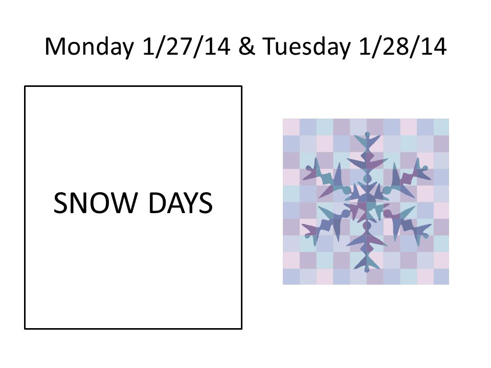 Monday 1/27/14 & Tuesday 1/28/14 SNOW DAYS