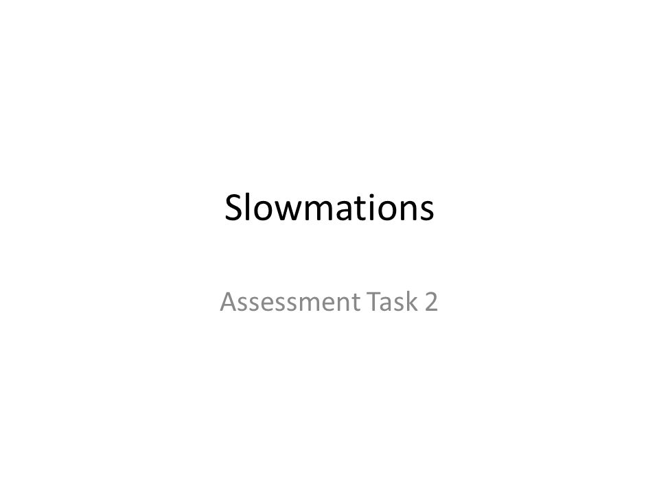 Slowmations Assessment Task 2