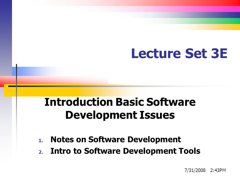 Lecture Set 3E Introduction Basic Software Development Issues 1.
