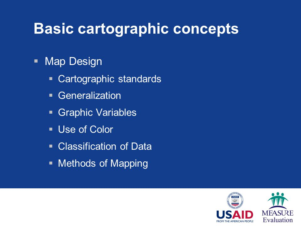 Basic cartographic concepts  Map Design  Cartographic standards  Generalization  Graphic Variables  Use of Color  Classification of Data  Methods of Mapping