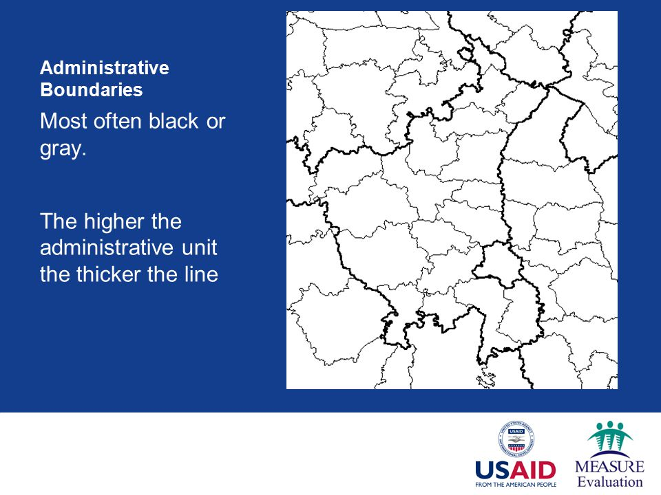 Administrative Boundaries Most often black or gray. The higher the administrative unit the thicker the line