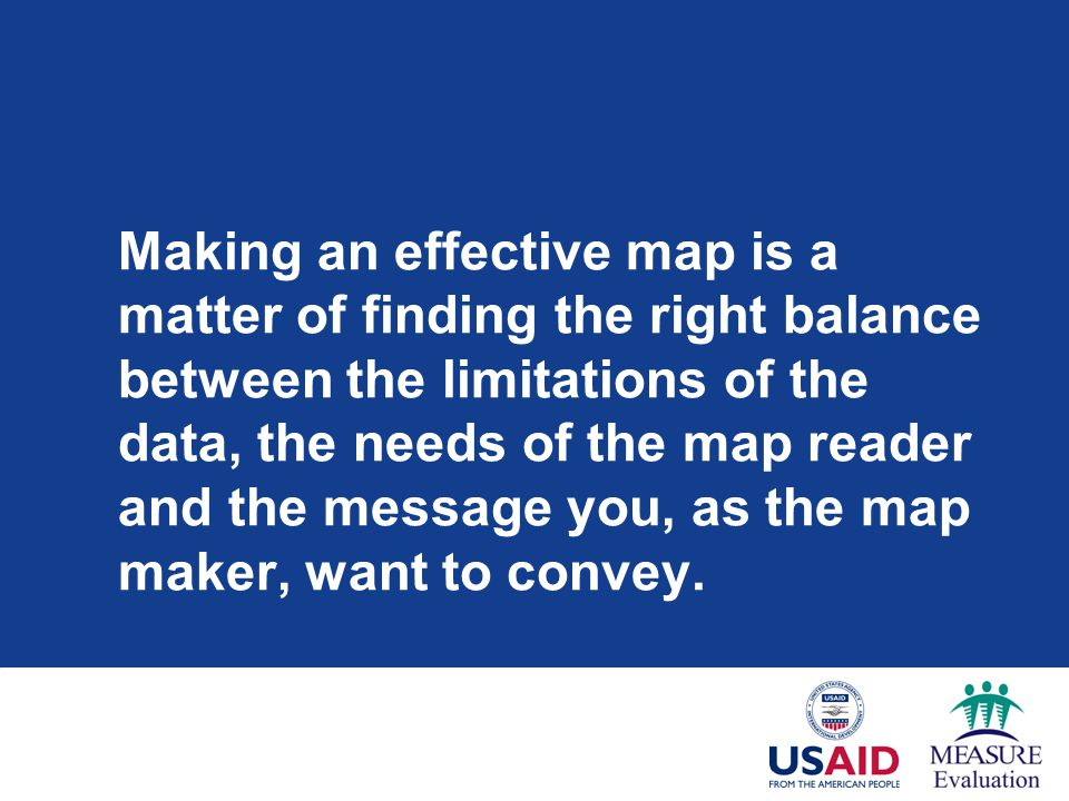 Making an effective map is a matter of finding the right balance between the limitations of the data, the needs of the map reader and the message you, as the map maker, want to convey.