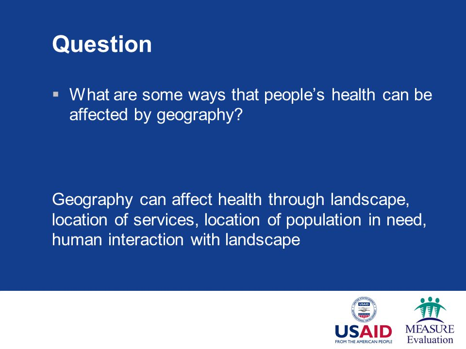 Question  What are some ways that people's health can be affected by geography.