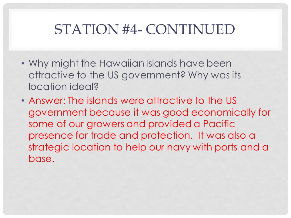 STATION #4- CONTINUED Why might the Hawaiian Islands have been attractive to the US government.