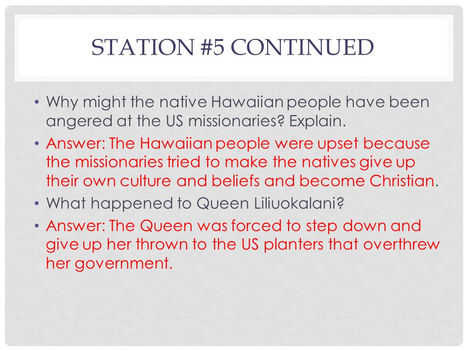 STATION #5 CONTINUED Why might the native Hawaiian people have been angered at the US missionaries.