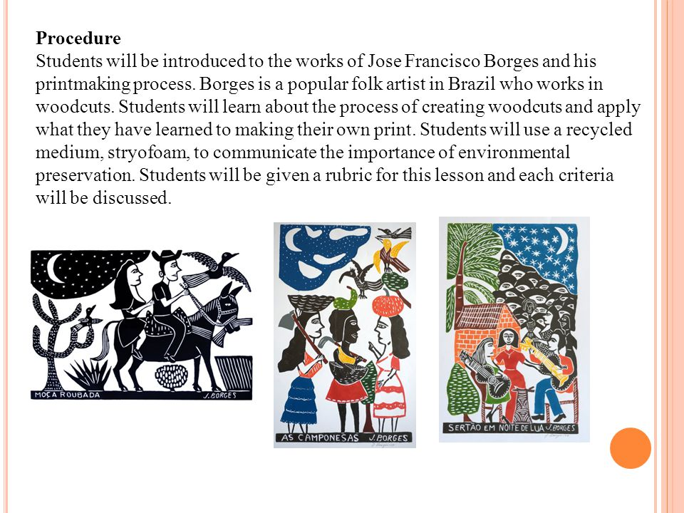 Procedure Students will be introduced to the works of Jose Francisco Borges and his printmaking process.