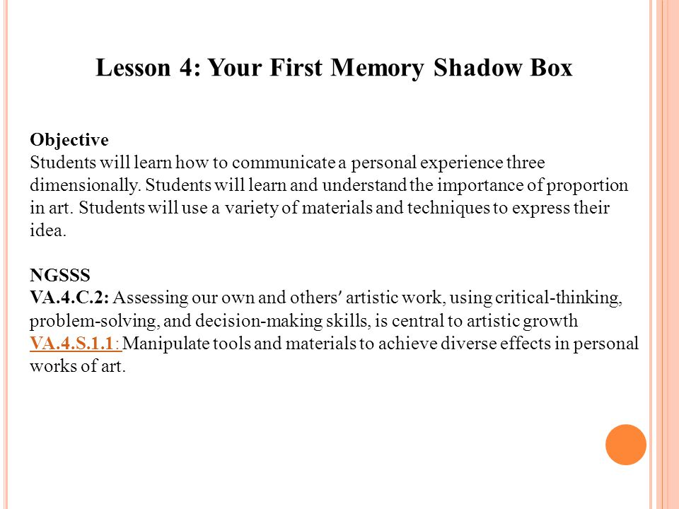 Lesson 4: Your First Memory Shadow Box Objective Students will learn how to communicate a personal experience three dimensionally.