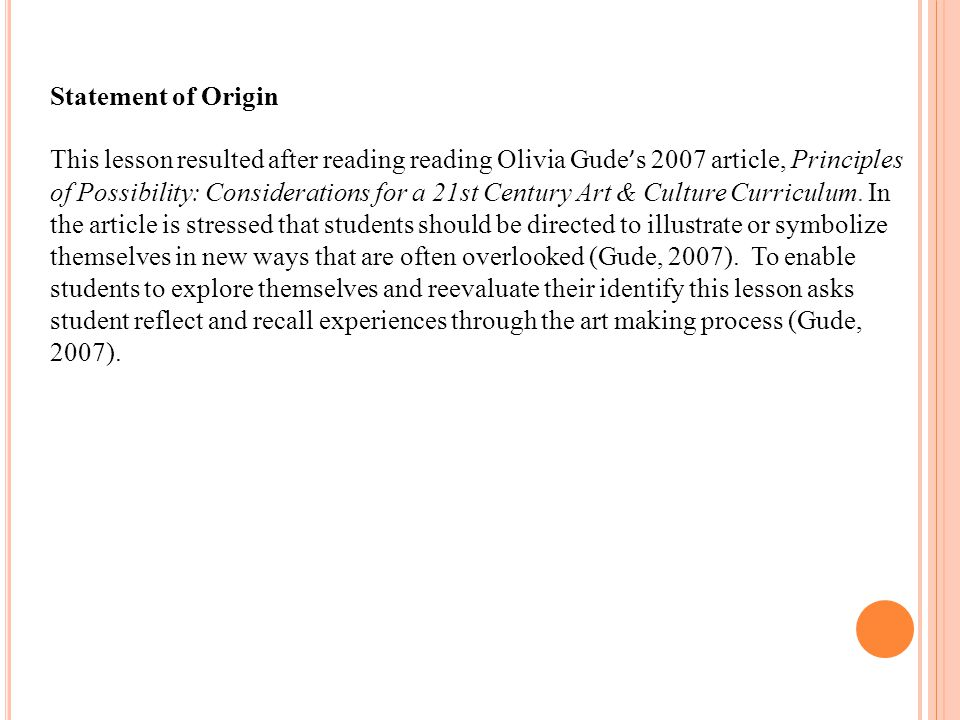 Statement of Origin This lesson resulted after reading reading Olivia Gude ' s 2007 article, Principles of Possibility: Considerations for a 21st Century Art & Culture Curriculum.