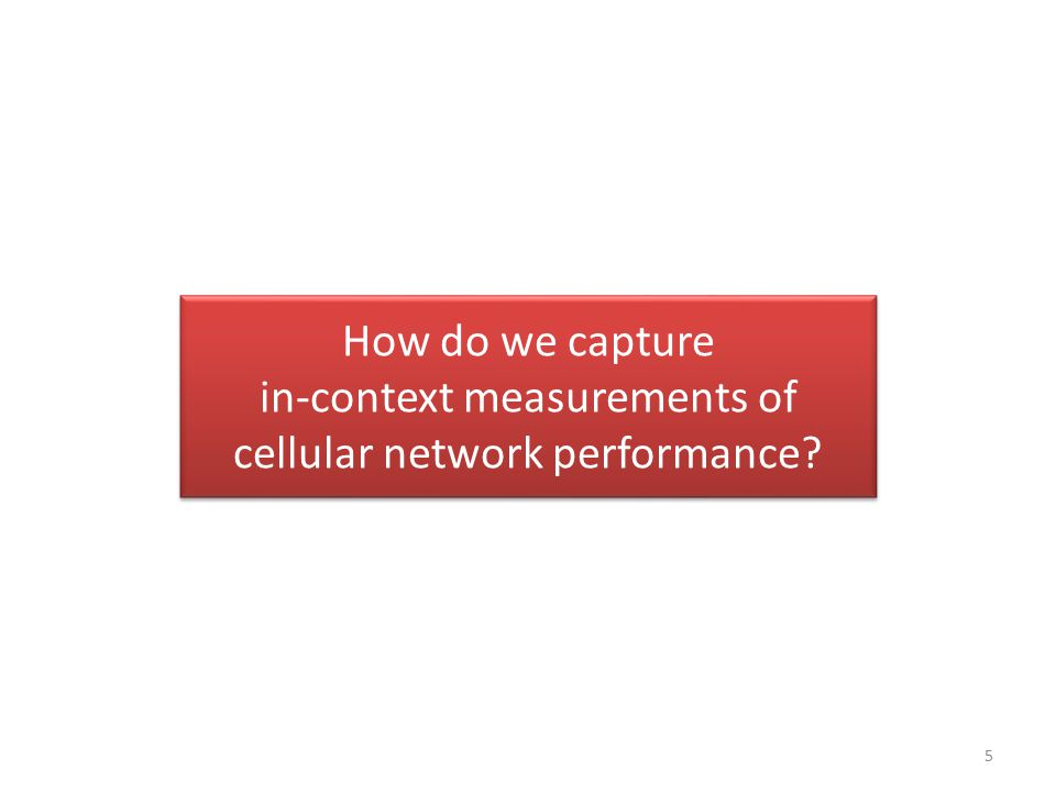5 How do we capture in-context measurements of cellular network performance