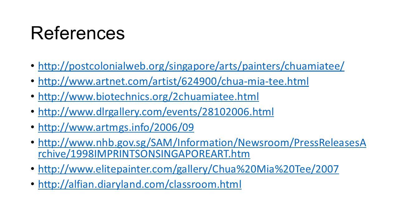 References http://postcolonialweb.org/singapore/arts/painters/chuamiatee/ http://www.artnet.com/artist/624900/chua-mia-tee.html http://www.biotechnics