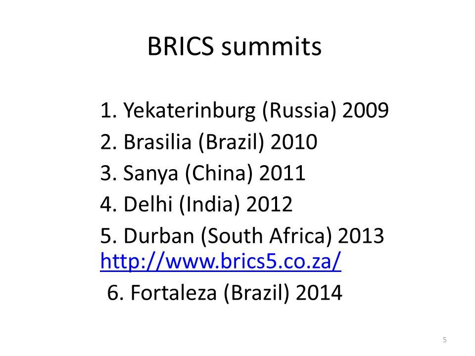 BRICS summits 1. Yekaterinburg (Russia) 2009 2. Brasilia (Brazil) 2010 3.