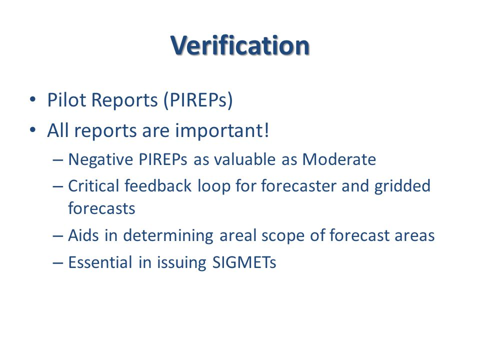 Verification Pilot Reports (PIREPs) All reports are important.