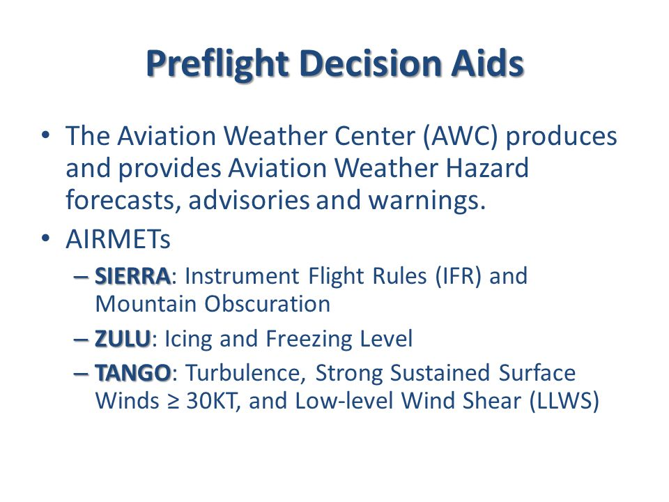 Preflight Decision Aids The Aviation Weather Center (AWC) produces and provides Aviation Weather Hazard forecasts, advisories and warnings.