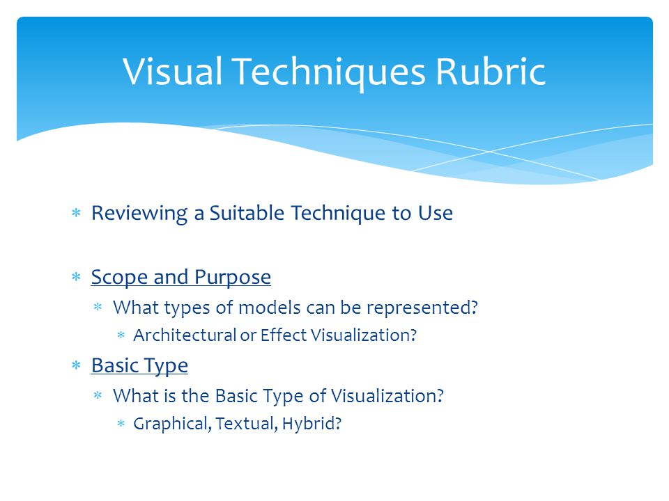  Reviewing a Suitable Technique to Use  Scope and Purpose  What types of models can be represented.