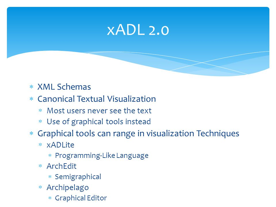  XML Schemas  Canonical Textual Visualization  Most users never see the text  Use of graphical tools instead  Graphical tools can range in visual