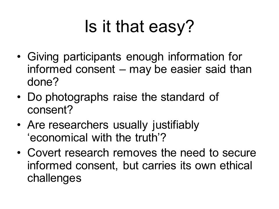 Is it that easy? Giving participants enough information for informed consent – may be easier said than done? Do photographs raise the standard of cons