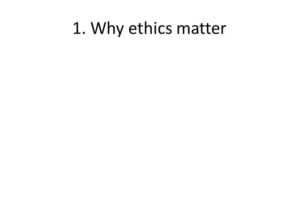 1. Why ethics matter