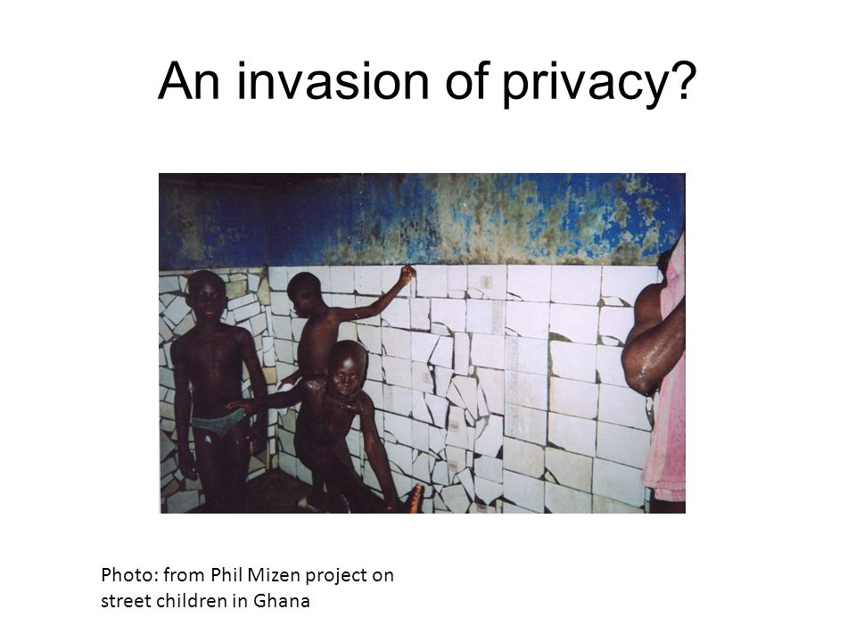 An invasion of privacy Photo: from Phil Mizen project on street children in Ghana