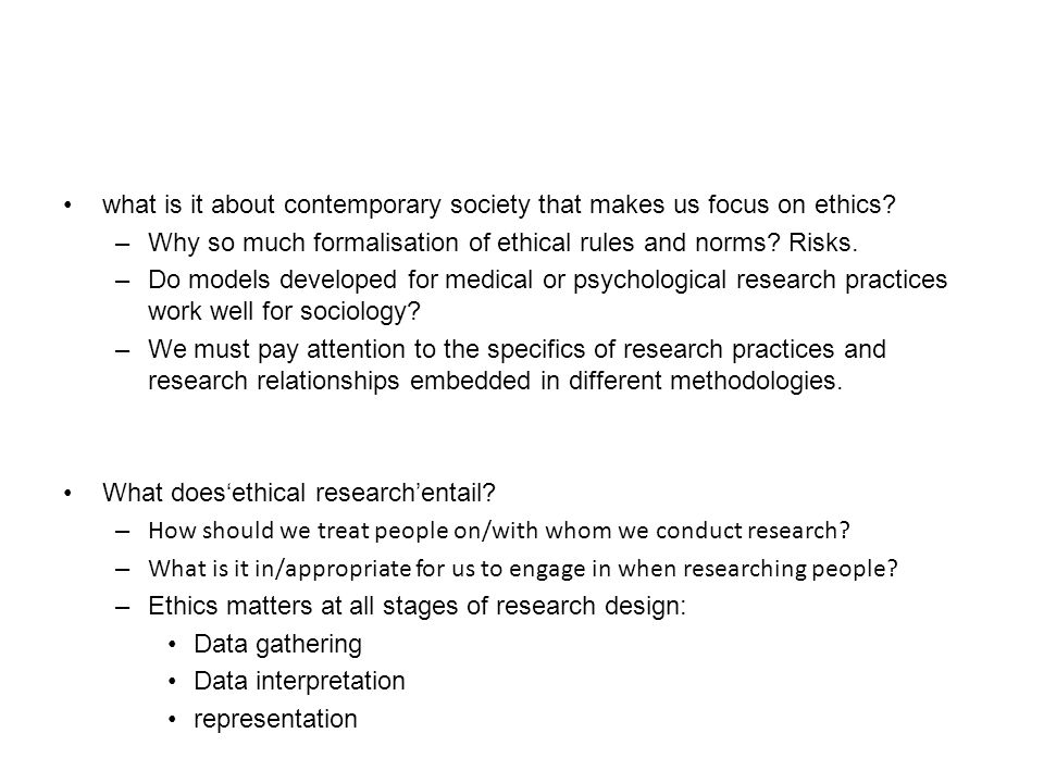 Ethics in Social Research Think through ethics by considering both: Detached ethics: There are formal codes, rules and regulations.