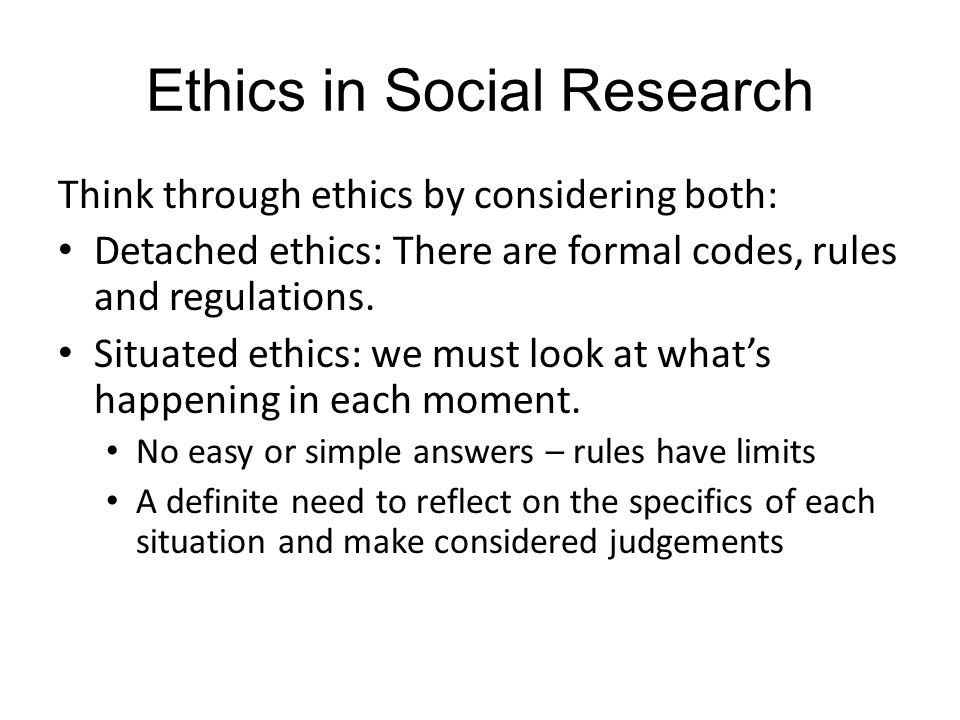 The Key Ethical Principle: Informed consent Informed consent is the central principle of contemporary ethical practice (e.g.
