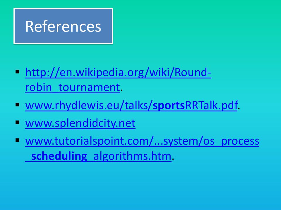 References  http://en.wikipedia.org/wiki/Round- robin_tournament.